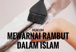 Apa Hukum Mewarnai Rambut Menurut Ajaran Agama Islam ?