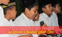 Cara Mendidik Anak Mengaji Al Quran Dan Ibadah Sejak Dini