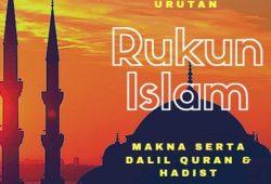 Urutan Rukun Islam Dan Makna Rukun Islam Beserta Dalil Quran dan Hadist